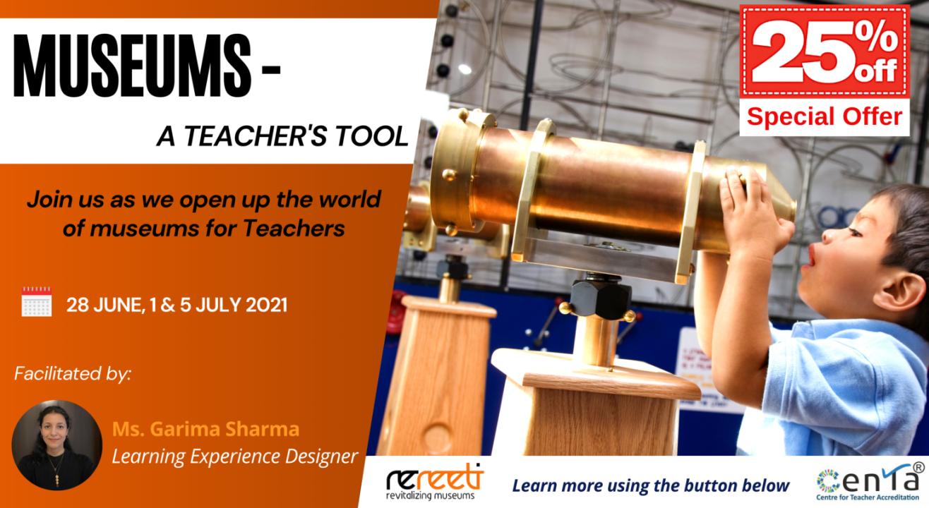 Museums - A Teacher's Tool, by ReReeti & CENTA