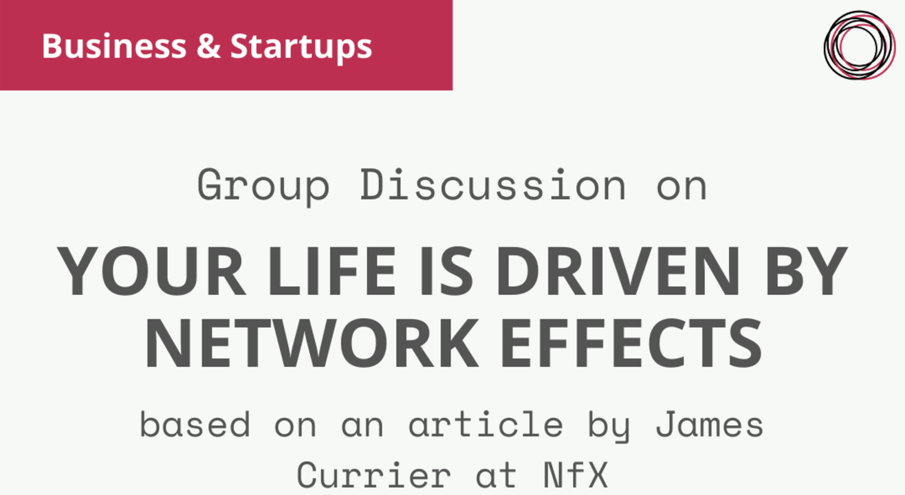 Group Discussion on 'Your Life is Driven by Network Effects'