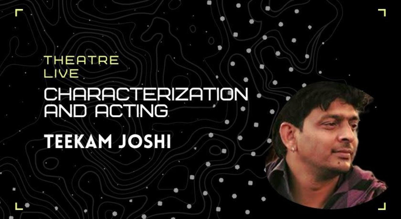 Characterization and Acting - Teekam Joshi