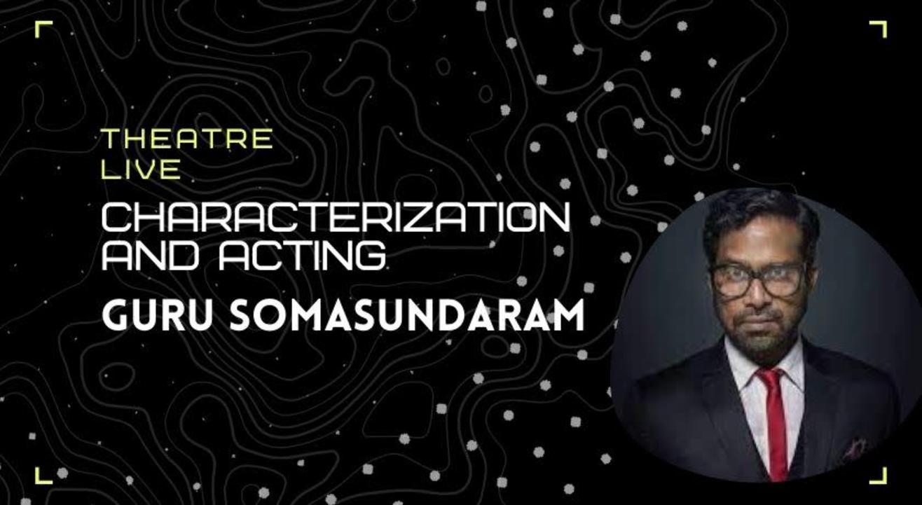 Characterization and Acting - Guru Somasundaram