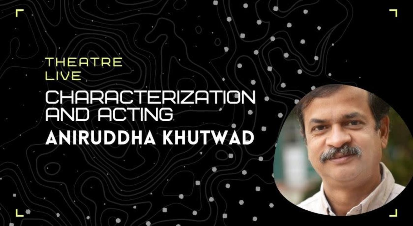 Characterization and Acting - Aniruddha Khutwad