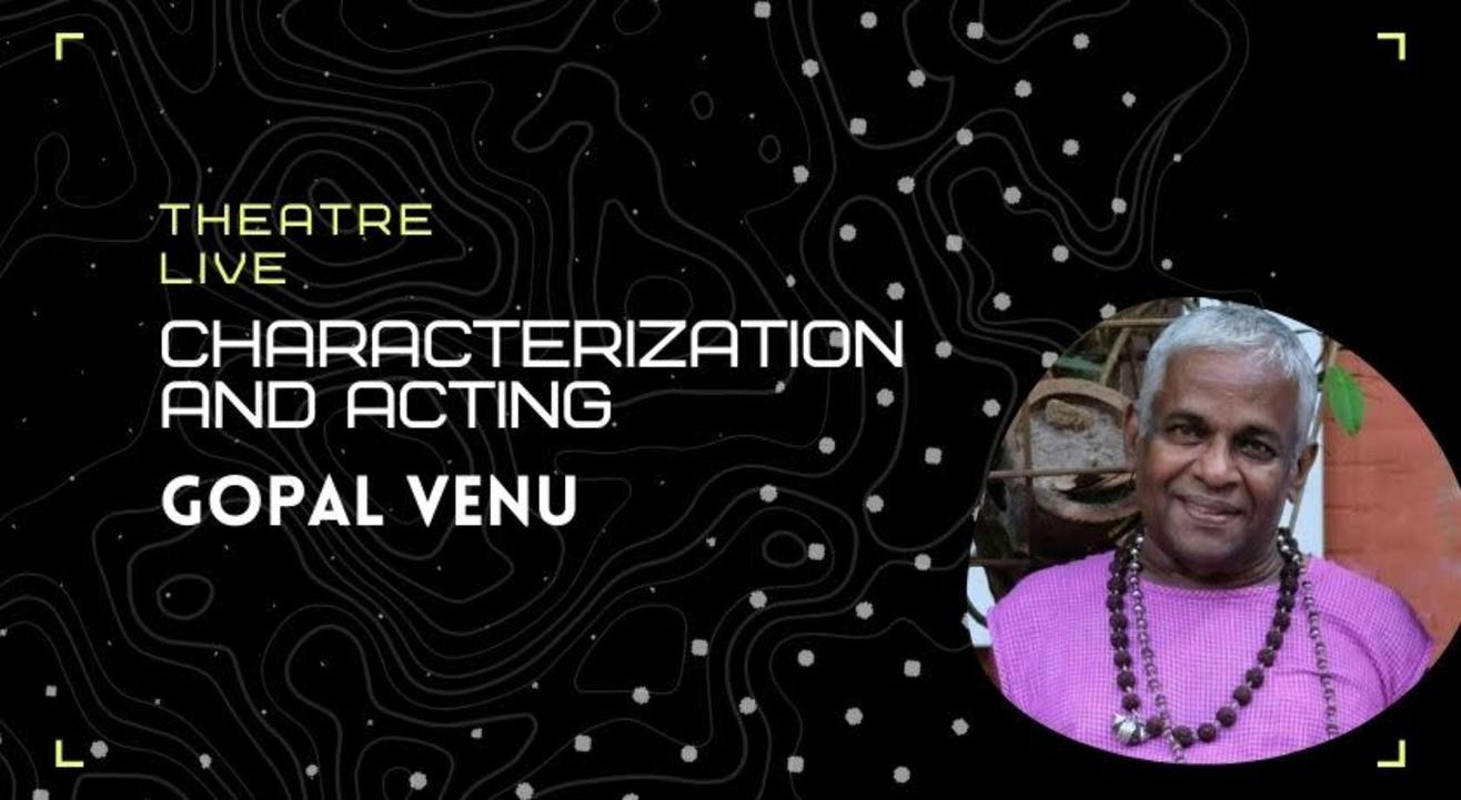 Characterization and Acting - Gopal Venu