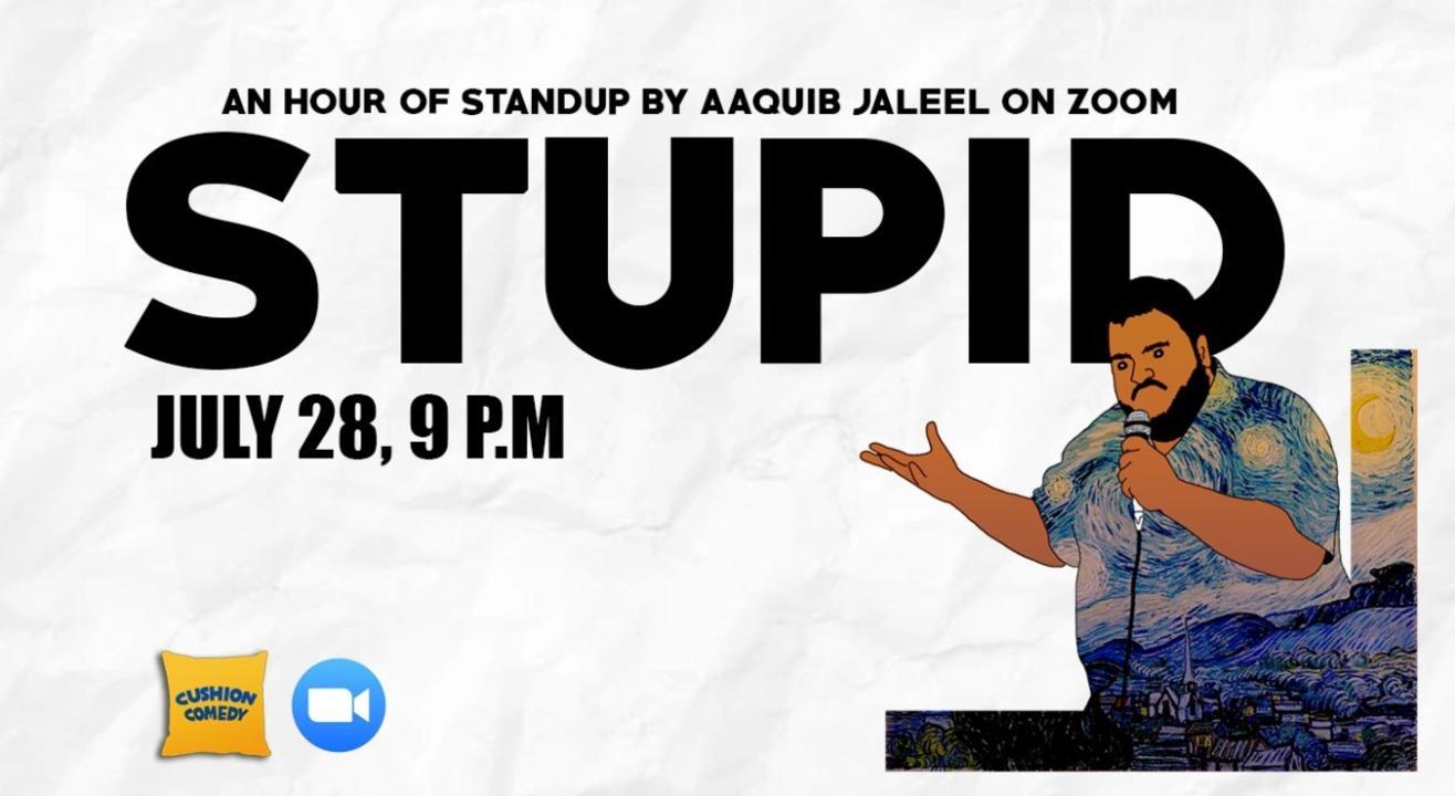 STUPID - A Standup Solo by Aaquib Jaleel