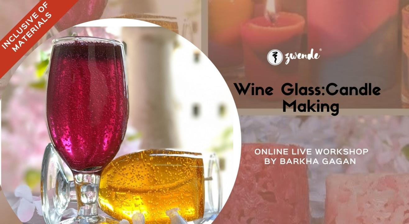 Wine Glass: Candle Making [Online Live Workshop- Inclusive of Materials]