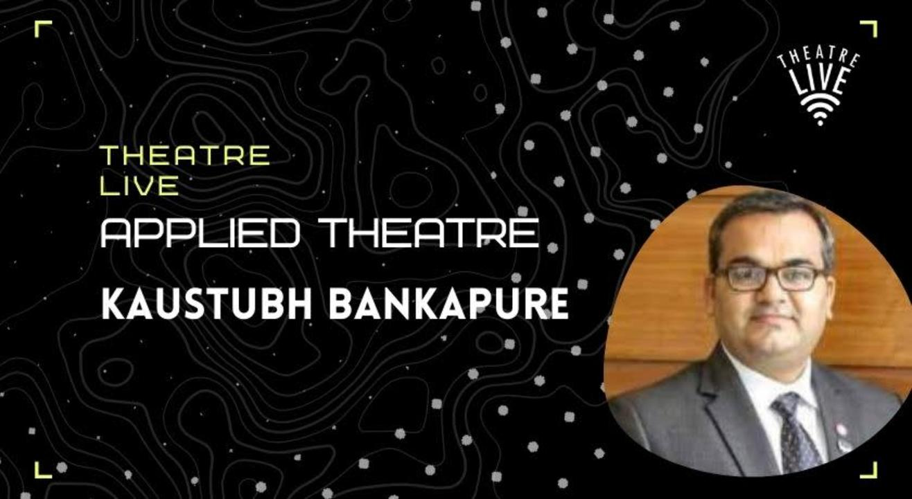 Applied Theatre - Kaustubh Bankapure