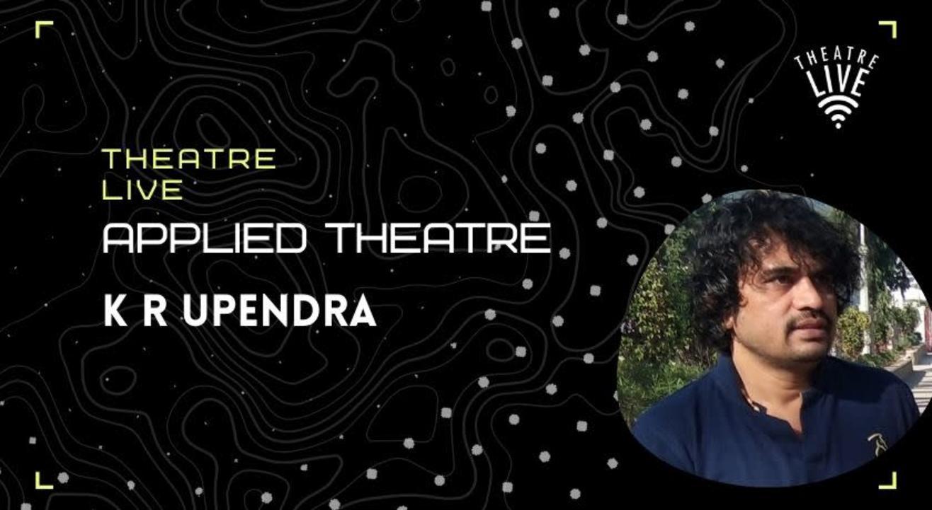 Applied Theatre - K R Upendra