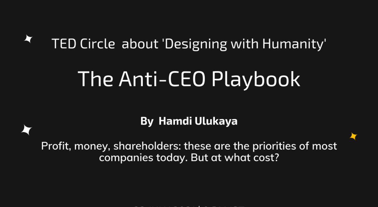 TED Circle  about 'Designing with Humanity' on 'The Anti-CEO Playbook'