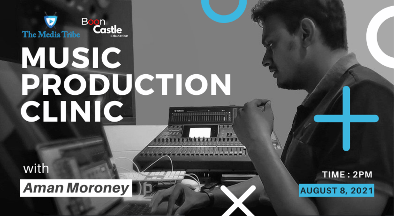 The Media Tribe Presents MUSIC PRODUCTION CLINIC with Aman Moroney