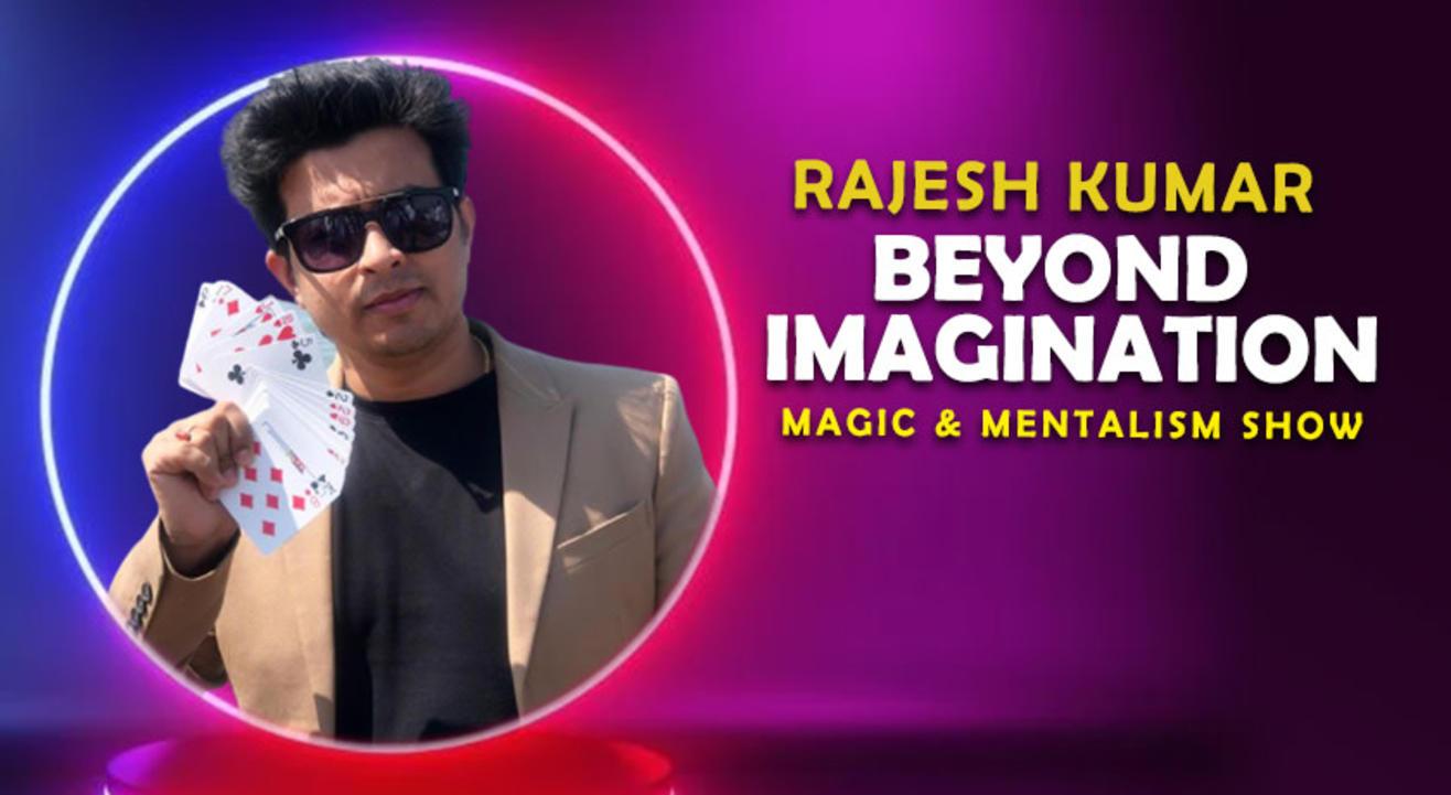 Beyond Imagination by Rajesh Kumar - Magic and Mentalism Show