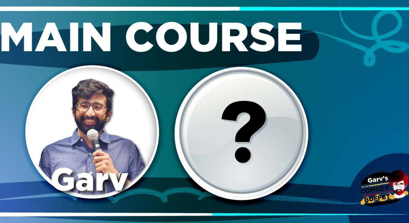 Main Course @Garv's Comedy Buffet
