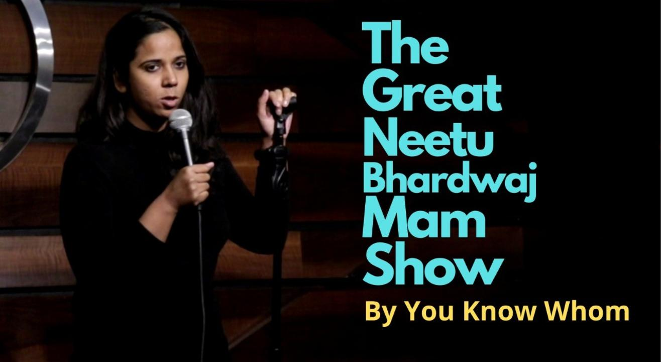 The Great Neetu Bhardwaj Mam Show