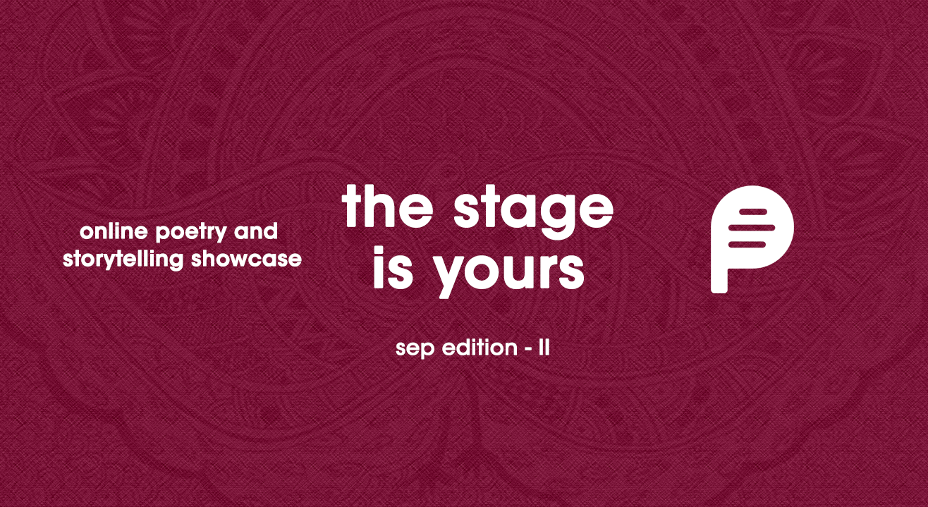 Poems India - The Stage is yours / Poetry and Storytelling showcase, Sep II '21