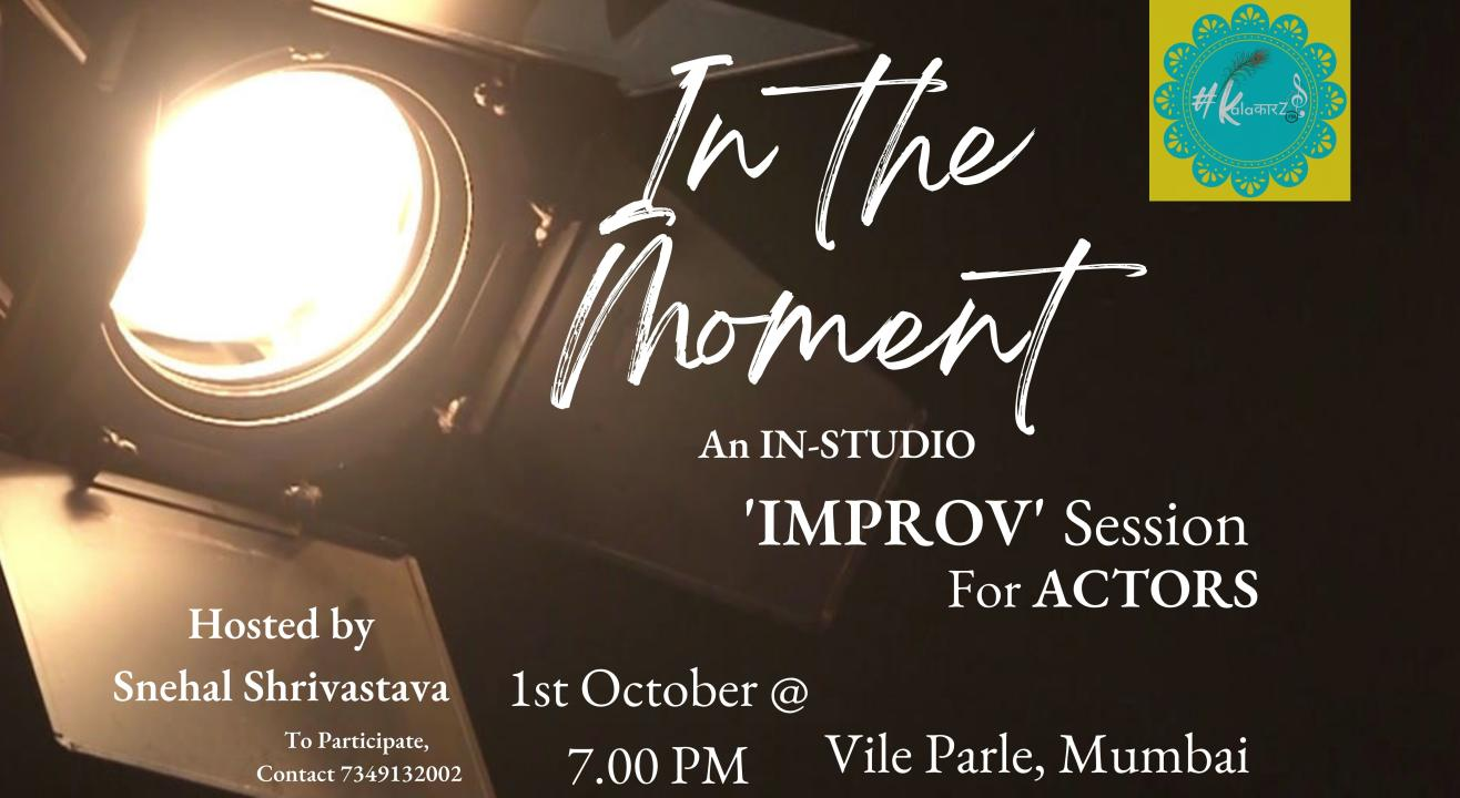 'IN THE MOMENT' : IMPROV SESSION FOR ACTORS ( OFFLINE )