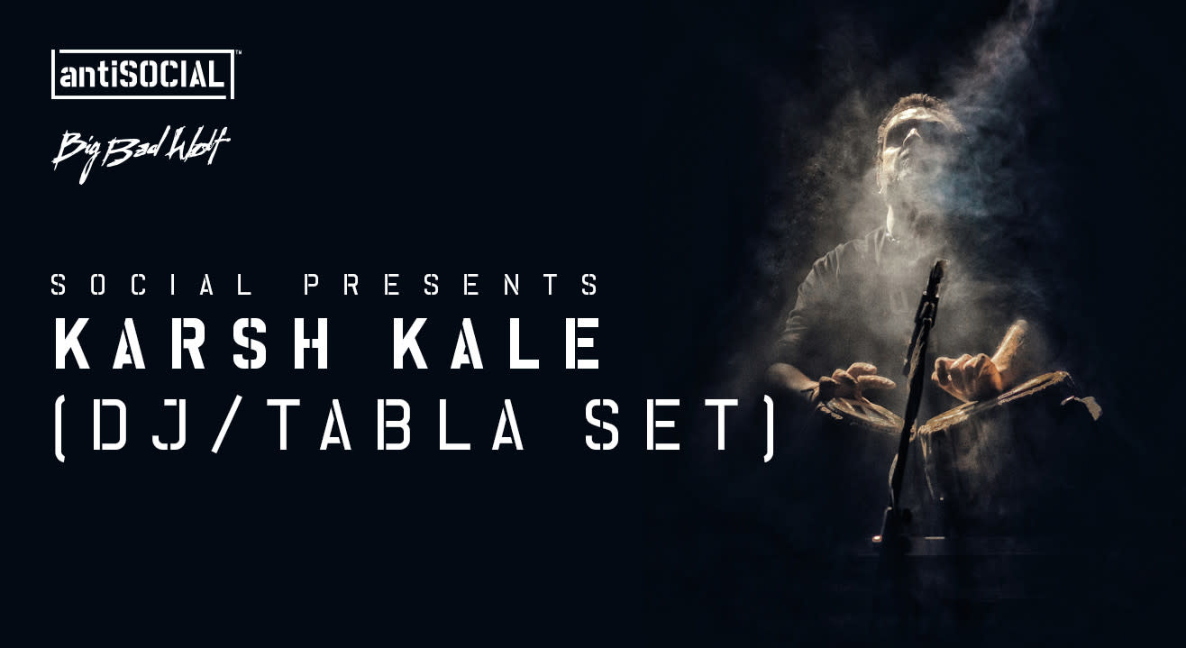 Social Presents Karsh Kale (DJ/Tabla set) w/ support from Jayant & Griot