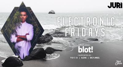 Electronic Fridays Ft.  blot !