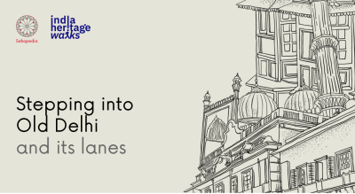 India Heritage Walks | Stepping into Old Delhi and its Lanes