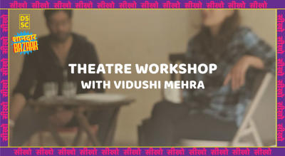 Theatre Workshop with Vidushi Mehra