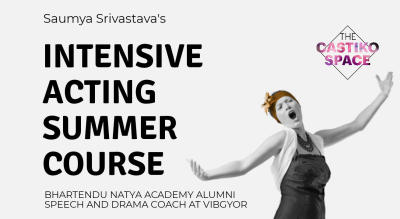 Intensive Acting Summer Course with Saumya Srivastava