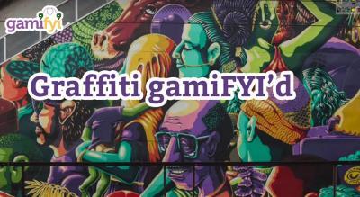 Graffiti GamiFYI'd