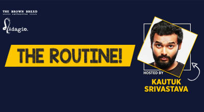 The Routine! Hosted by Kautuk Srivastava