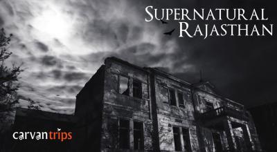 Supernatural Rajasthan- Spookiest