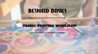 Beyond Basics- A Fabric Painting Workshop