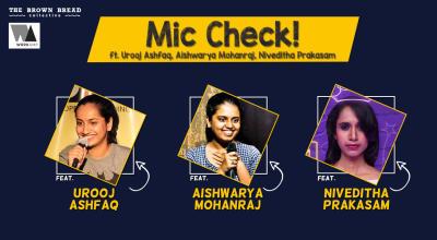 Mic Check! ft. Urooj Ashfaq, Aishwarya Mohanraj, Niveditha Prakasam
