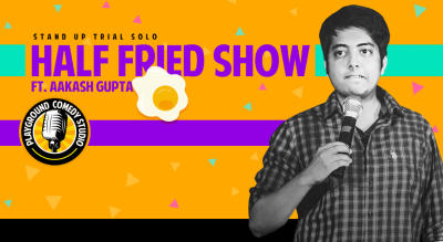 The Half Fried Show by Aakash Gupta
