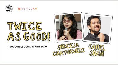 Grin Revolution: Twice As Good w/ Sahil Shah and Shreeja Chaturvedi