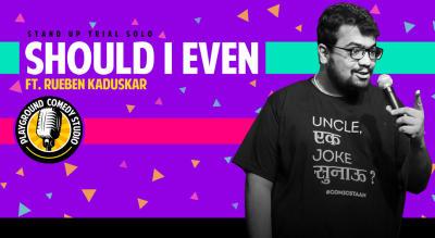 Should I Even by Rueben Kaduskar - Stand up Comedy Show