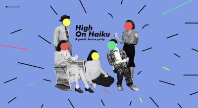 High On Haiku - A Poetic House Party