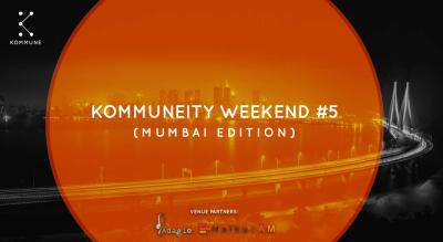 Kommuneity Weekend #5 : Mumbai Edition