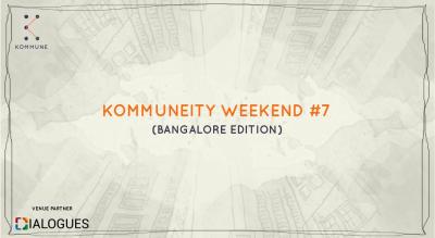 Kommuneity Weekend #7 : Bangalore Edition