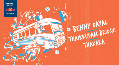 Red Bull Music Presents Benny Dayal, Thaikkudam Bridge and Thakara