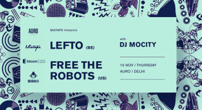 Mixtape Presents Lefto, Free The Robots, DJ MoCity | New Delhi