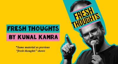 Kunal Kamra : Fresh Thoughts!