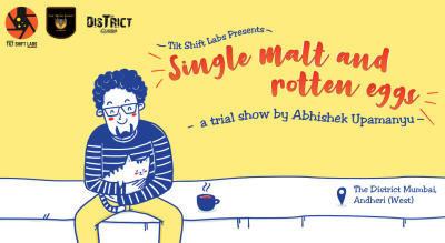 Single Malt And Rotten Eggs - A Trial Show By Abhishek Upmanyu