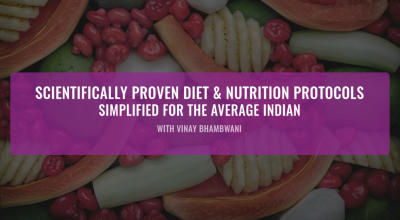 Scientifically Proven Diet Protocols & Nutrition Techniques - Simplified For The Average Indian