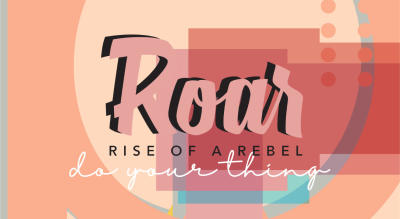 ROAR -  Rise of a Rebel – #doyourthing