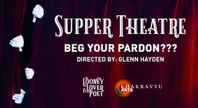 Supper Theatre - Beg Your Pardon by Glenn Hayden