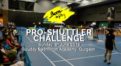 Born To Play Pro-Shuttler Challenge: June'19 Edition