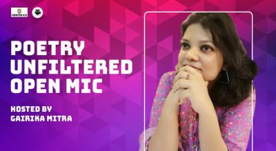 Poetry Unfiltered – Open Mic Hosted By  Gairika Mitra