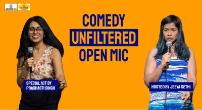 Comedy Unfiltered – Open Mic Hosted  By Jeeya Sethi