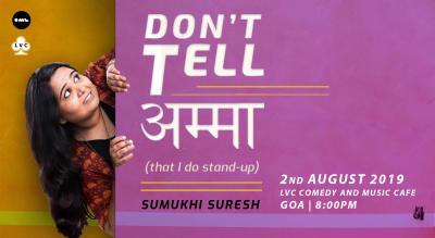 Don't Tell Amma-Stand-up by Sumukhi Suresh | Goa