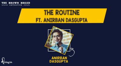 The Routine ft. Anirban Dasgupta