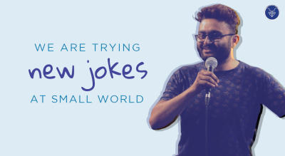 We are trying New Jokes at Small World