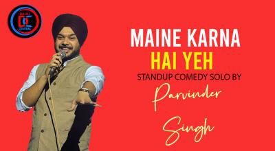 Maine Karna hai Yeh – Standup by Parvinder Singh