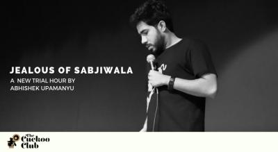 Jealous Of Sabjiwala w/ Abhishek Upamanyu
