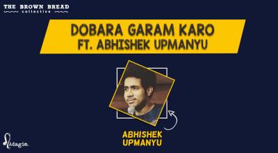 Dobara Garam Karo ft. Abhishek Upmanyu