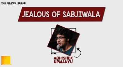 Jealous of Sabjiwala by Abhishek Upmanyu